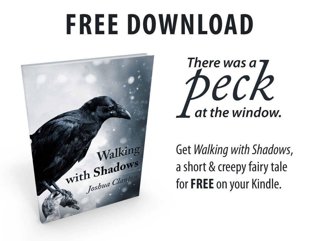 Free Download. There was a peck at the window. Get Walking with Shadows, a short & creepy fairy tale for FREE on your Kindle..